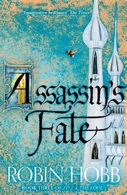 assassin s fate book iii of the fitz and the fool trilogy books assassin s fate robin hobb 9780007444281