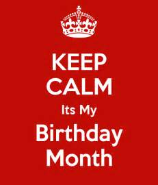 Keep calm its my birthday month keep calm and carry on
