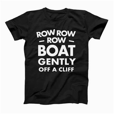 row row row your boat gently off a cliff t shirt - Row Row Your Boat Gently Off A Cliff