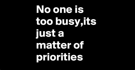 it s just a matter no one is too busy its just a matter of priorities post