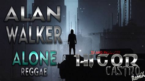 alan walker reggae alan walker alone reggae higor castro remix youtube