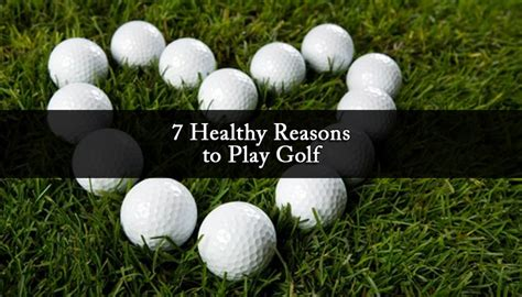 7 Reasons To Play Golf 7 healthy reasons to play golf
