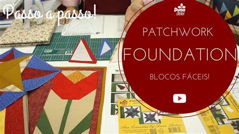 Patchwork Foundation - foundation patchwork passo a passo em blocos f 225 ceis a