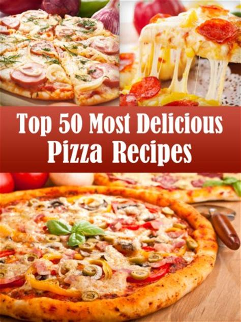 for pizza 50 easy to follow delicious recipes for the whole family the color interior tasty and healthy books top 50 most delicious pizza recipes recipe top 50 s book