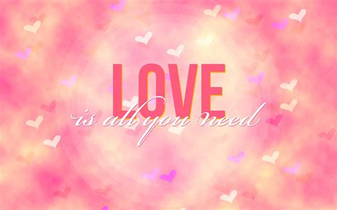 images of love is wallpapers all you need is love wallpapers