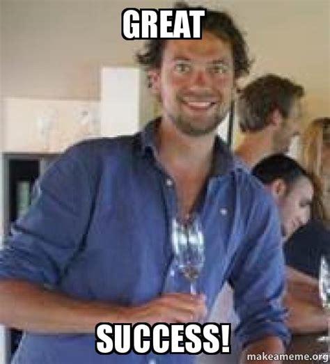 Great Success Meme - great success make a meme
