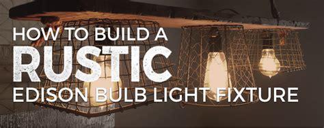 edison bulb light fixtures diy how to build a rustic edison bulb light fixture pegasus