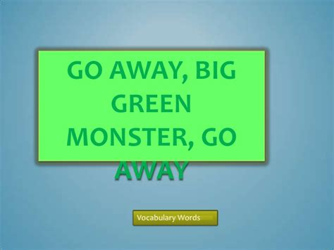 go away green go away big green monster go
