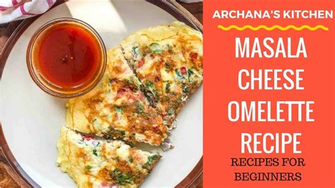 membuat cheese omelet cheese masala omelette continental breakfast recipes by