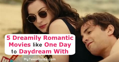 one day romantic film 5 dreamily romantic movies like one day to daydream with