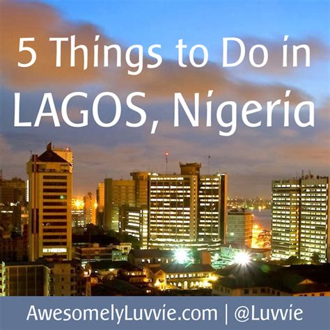 nigeria izland 5 things to do in lagos nigeria or island