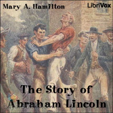 the story about abraham lincoln the story of abraham lincoln by a hamilton free at