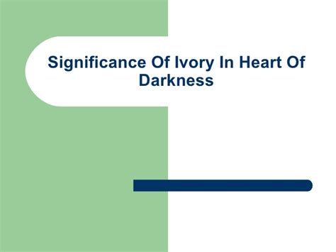 theme of heart of darkness slideshare significance of ivory in heart of darkness