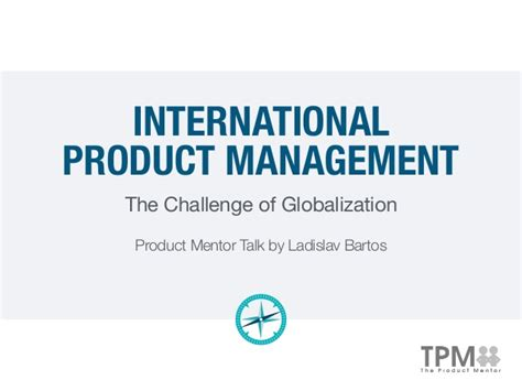 the challenges of management international product management the challenge of