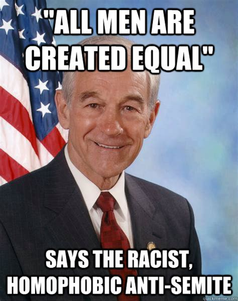 Homophobic Meme - quot all men are created equal quot says the racist homophobic