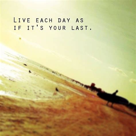 Live Each Day live each day as if its your last pictures photos and