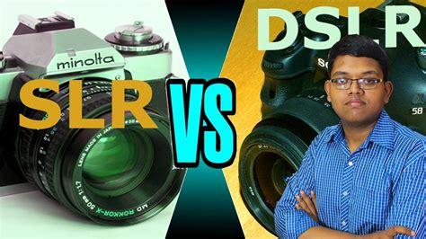 differences  dslr  slr cameras slr  dslr