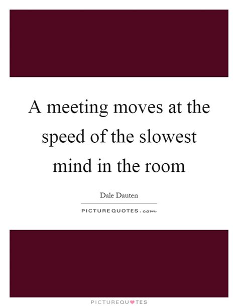 meeting in the room lyrics a meeting at the speed of the slowest mind in the room picture quotes