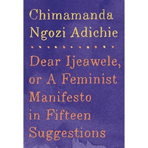dear ijeawele or a feminist manifesto in fifteen suggestions a mighty