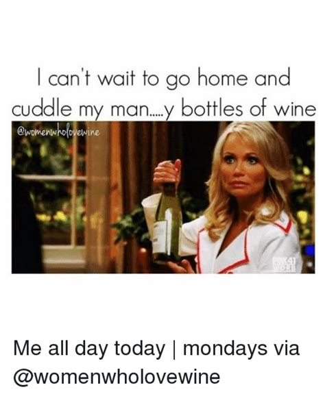 can t wait to go home and cuddle my y bottles of wine