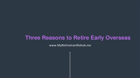 three requirements to retire early early retirement three reasons to retire early overseas