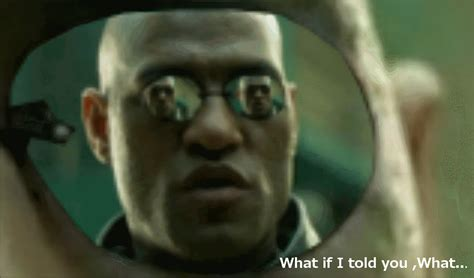 Morpheus Meme - what if i told you what matrix morpheus know your meme