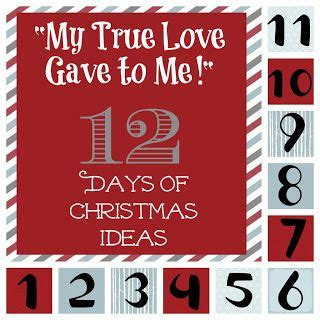 my true love gave 1250059313 quot my true love gave to me quot 12 days of christmas ideas life christmas gifts and christmas ideas