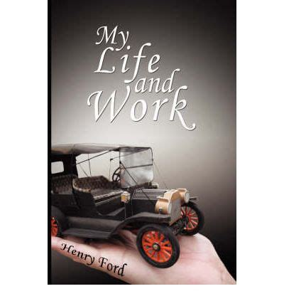 my and work autobiography of henry ford books my and work an autobiography of henry ford sagin