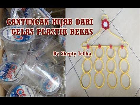 tutorial membuat tas dari gelas plastik membuat gantungan jilbab dari gelas aqua plastik