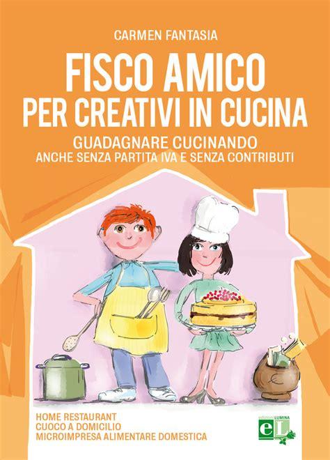 Oggetti Creativi Per La Casa by Fisco Amico Per Creativi In Cucina Per La Casa E Per Te