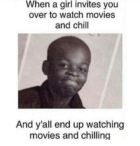 Movies And Chill Meme - 25 best memes about chill girls movies and yall