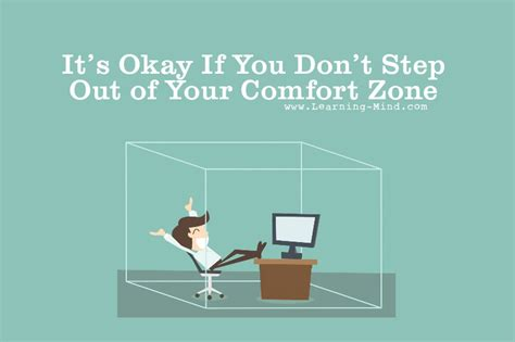 how to get out of my comfort zone it s okay if you don t step out of your comfort zone