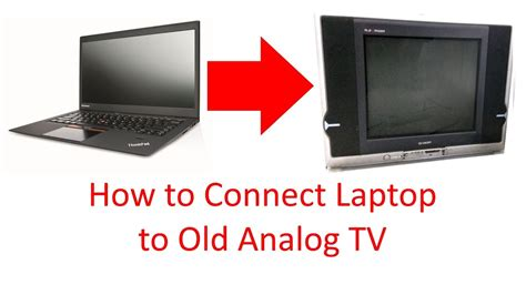 how to connect my android to my tv how to connect laptop pc to analog tv