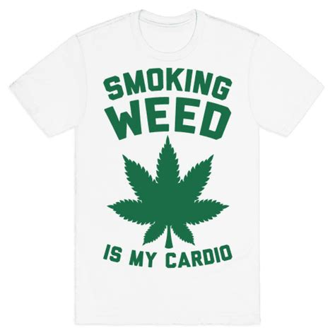 Kaos T Shirt Marijuana 4 20 High Standart is my cardio t shirt lookhuman