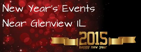 new year 2015 entertainment 2015 new year s events near glenview il