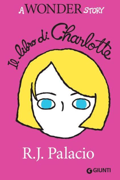 libro tor the story of il libro di charlotte a wonder story by r j palacio nook book ebook barnes noble 174