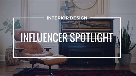 interior design influencers influencer spotlight interior design influencers