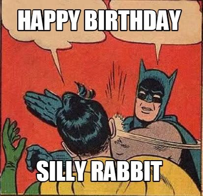 silly rabbit meme meme creator happy birthday silly rabbit meme generator