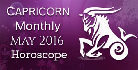 Capricorn Monthly Horoscope by Capricorn Monthly May 2016 Horoscope Capricorn May