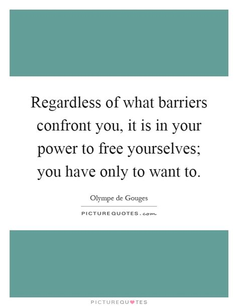 you to do what barriers regardless of what barriers confront you it is in your power to picture quotes