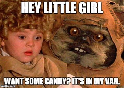 Ewoks Meme - hey little girl hey little girl want some candy it s