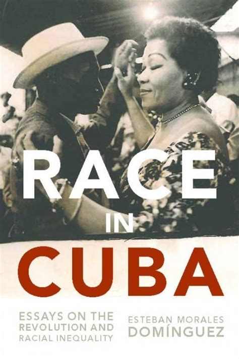 Cuban Revolution Essay by Race In Cuba Essays On The Revolution And Racial Inequality Monthly Review Press