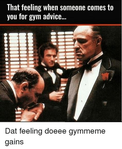 Dat Feeling Meme - that feeling when someone comes to you for gym advice dat