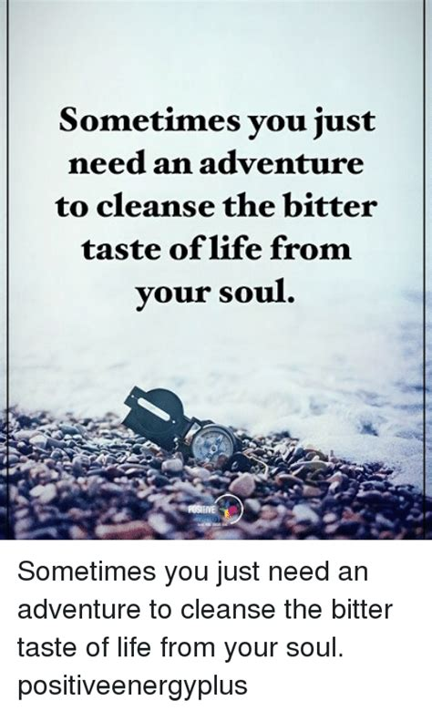 Just Need Detox Where Do I Go sometimes you just need an adventure to cleanse the bitter