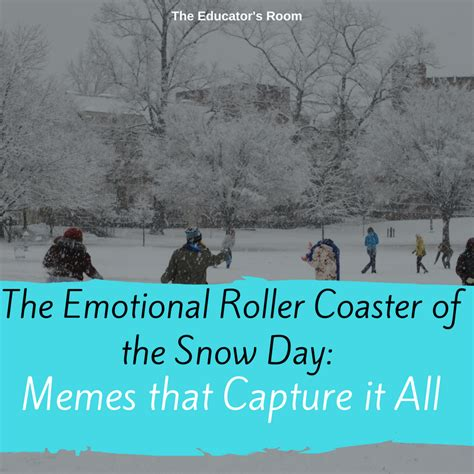 Snow Day Meme - the emotional roller coaster of the snow day memes that