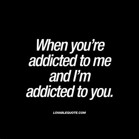 addicted to your when you re addicted to me and i m addicted to you
