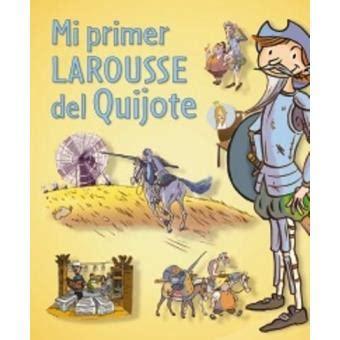 libro mi primer larousse del mi primer larousse del quijote compra libro precio fnac es