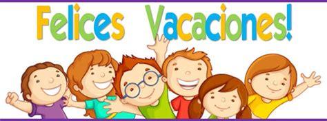 imagenes de felices vacaciones cristianas finalizaci 243 n a 241 o escolar 2015 2016