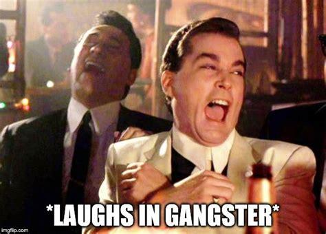Hysterical Laughing Meme - goodfellas laugh imgflip