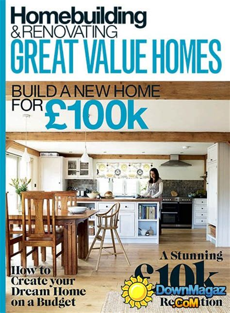 homebuilding magazine homebuilding renovating great value homes 2016